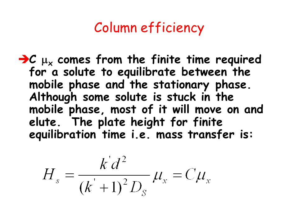 Column efficiency  C  x comes from the finite time required for a solute to equilibrate between the mobile phase and the stationary phase. Although
