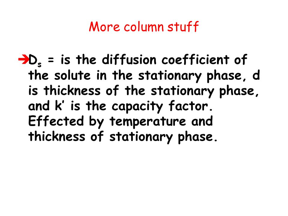 More column stuff  D s = is the diffusion coefficient of the solute in the stationary phase, d is thickness of the stationary phase, and k' is the ca