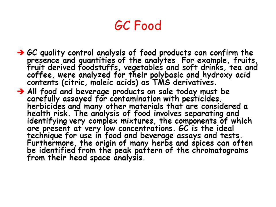 GC Food  GC quality control analysis of food products can confirm the presence and quantities of the analytes For example, fruits, fruit derived food