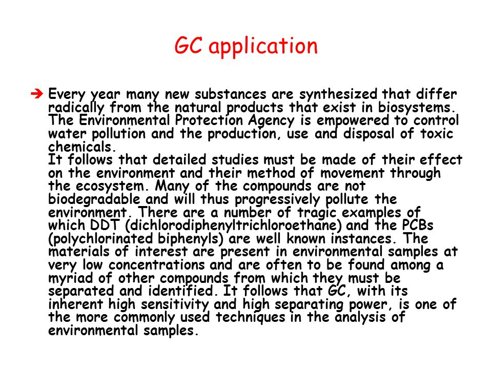 GC application  Every year many new substances are synthesized that differ radically from the natural products that exist in biosystems. The Environm