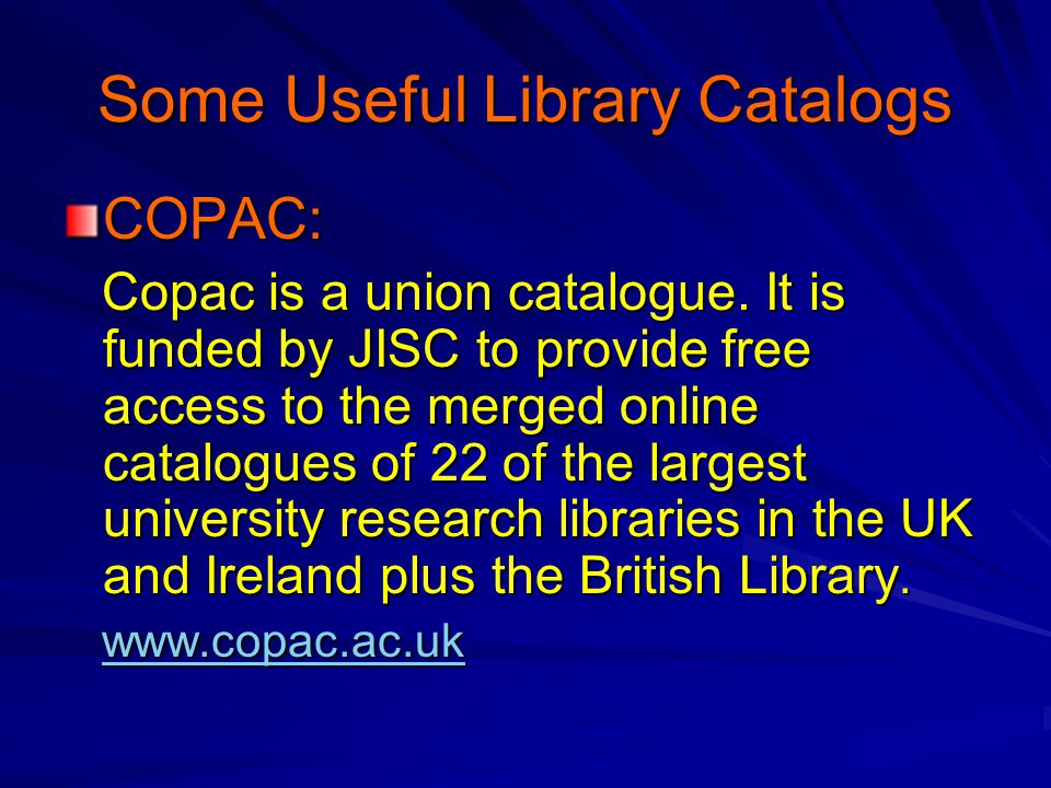 Some Useful Library Catalogs COPAC: Copac is a union catalogue.