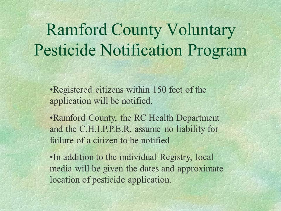 Ramford County Voluntary Pesticide Notification Program Registered citizens within 150 feet of the application will be notified.