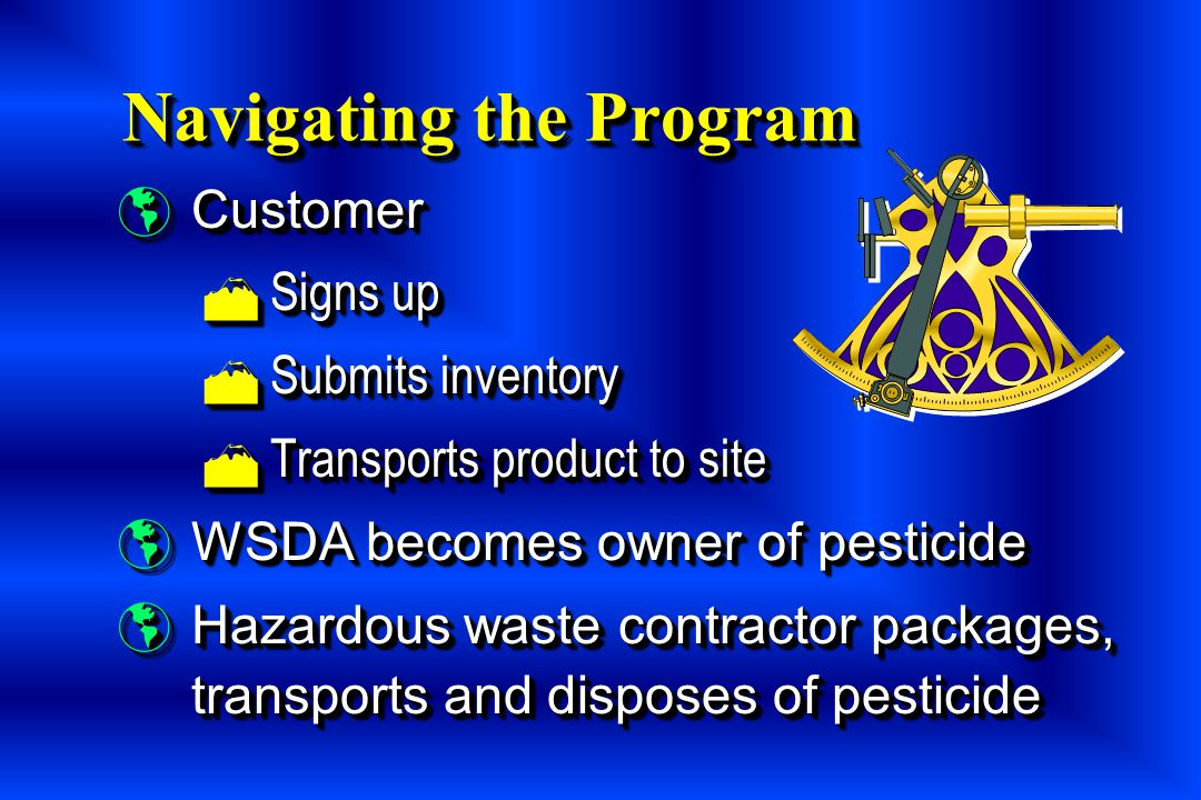 Program Anchors  WSDA is the hazardous waste generator  No charge to customers  Paper work is relatively simple  WSDA is the hazardous waste generator  No charge to customers  Paper work is relatively simple