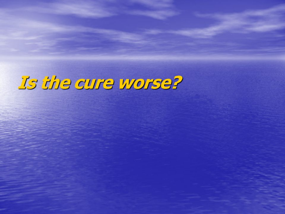 Is the cure worse?