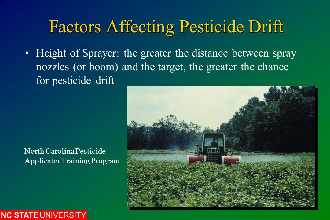 Factors Affecting Pesticide Drift Height of Sprayer: the greater the distance between spray nozzles (or boom) and the target, the greater the chance f