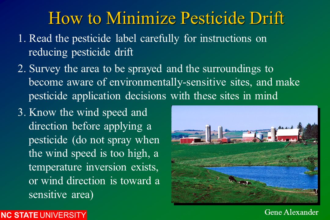 How to Minimize Pesticide Drift 1. Read the pesticide label carefully for instructions on reducing pesticide drift 2. Survey the area to be sprayed an