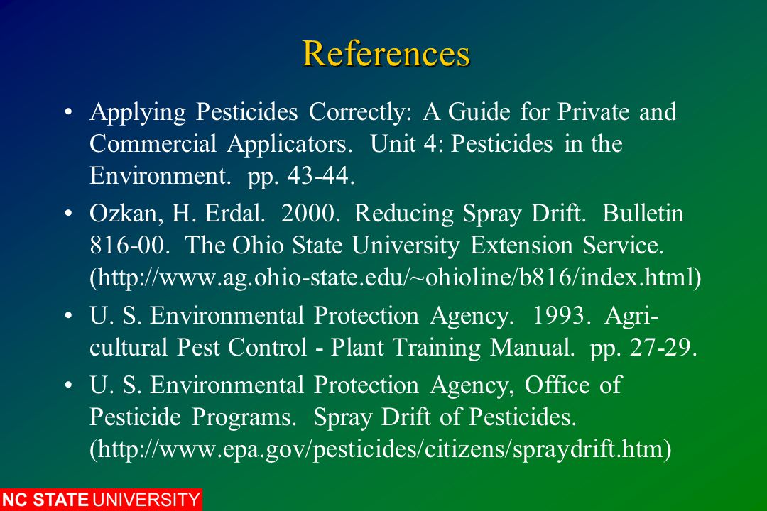 References Applying Pesticides Correctly: A Guide for Private and Commercial Applicators.