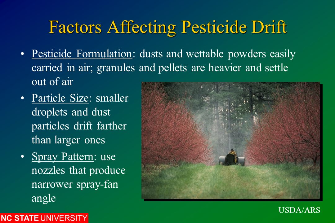Factors Affecting Pesticide Drift Pesticide Formulation: dusts and wettable powders easily carried in air; granules and pellets are heavier and settle