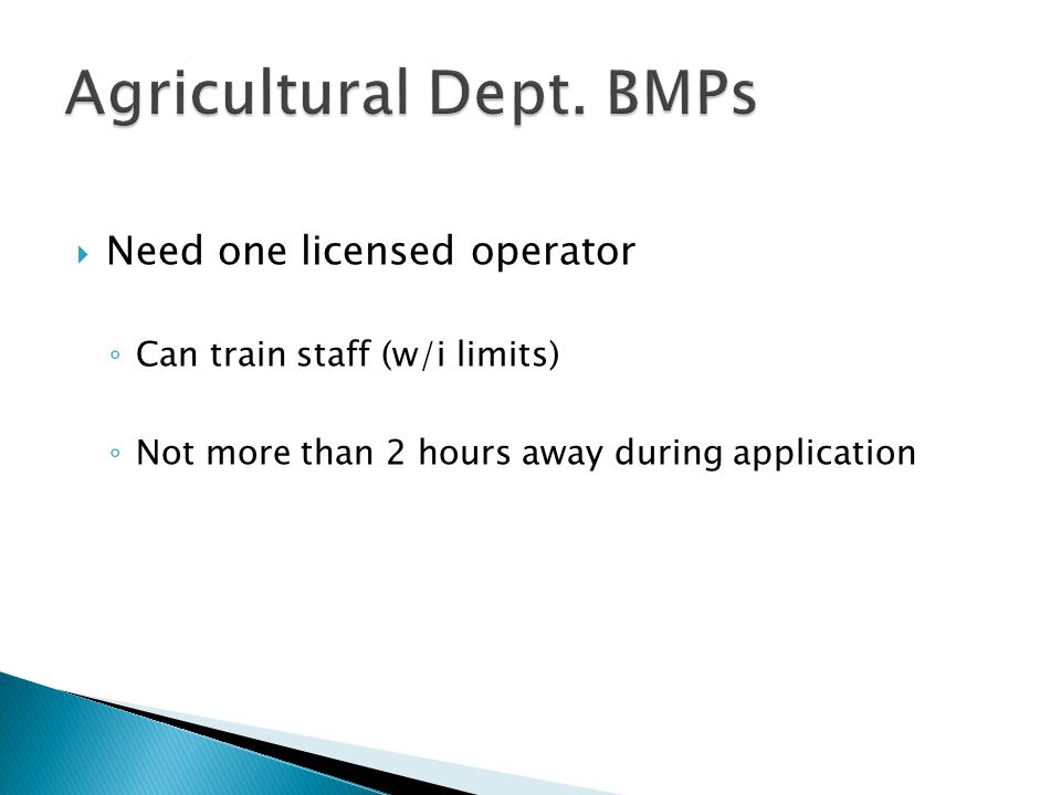  Need one licensed operator ◦ Can train staff (w/i limits) ◦ Not more than 2 hours away during application