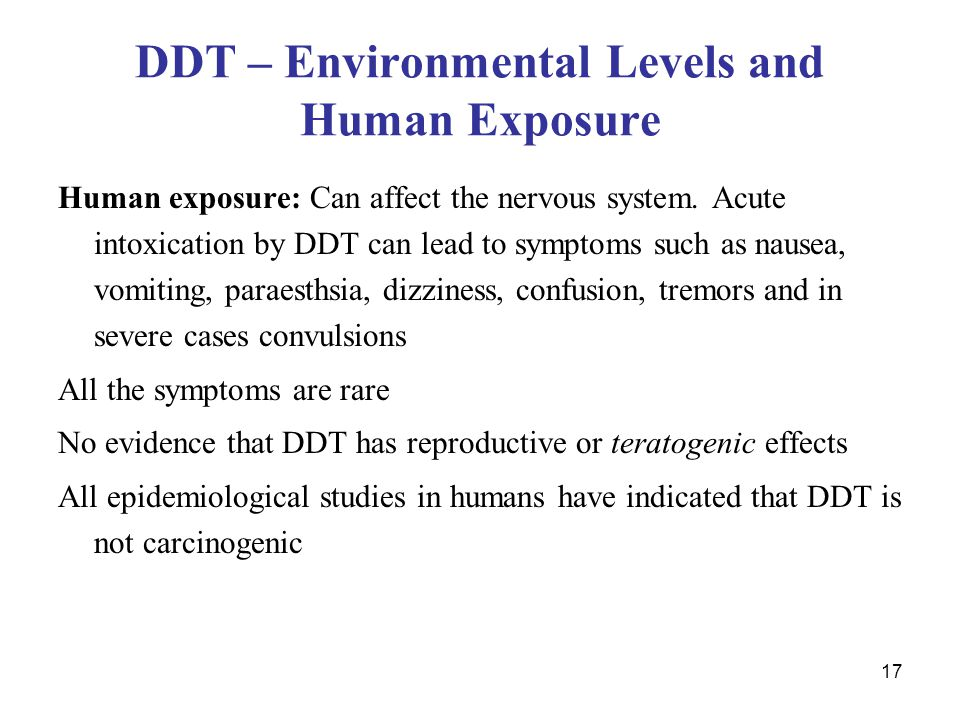17 DDT – Environmental Levels and Human Exposure Human exposure: Can affect the nervous system.