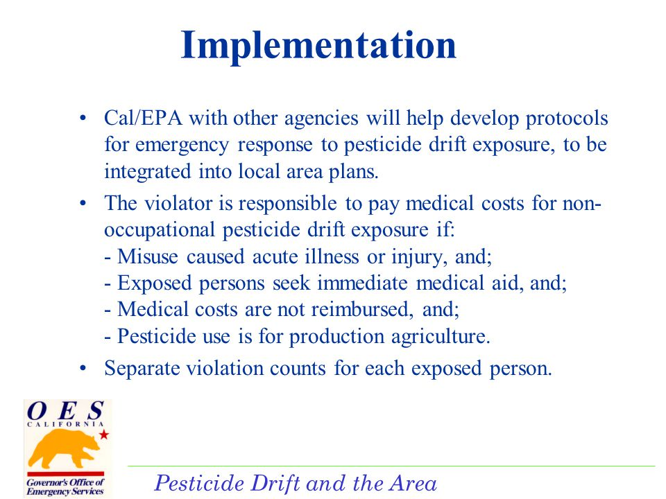 Pesticide Drift and the Area Plan Implementation Cal/EPA with other agencies will help develop protocols for emergency response to pesticide drift exposure, to be integrated into local area plans.