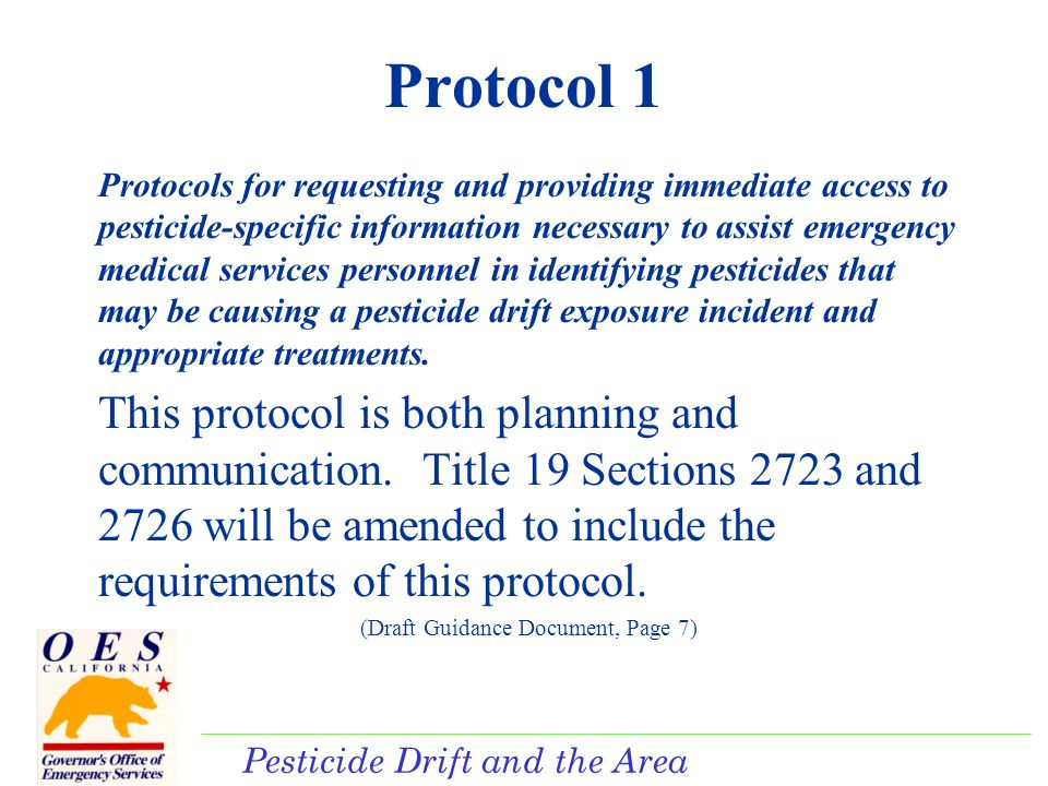 Pesticide Drift and the Area Plan Protocol 1 Protocols for requesting and providing immediate access to pesticide-specific information necessary to assist emergency medical services personnel in identifying pesticides that may be causing a pesticide drift exposure incident and appropriate treatments.