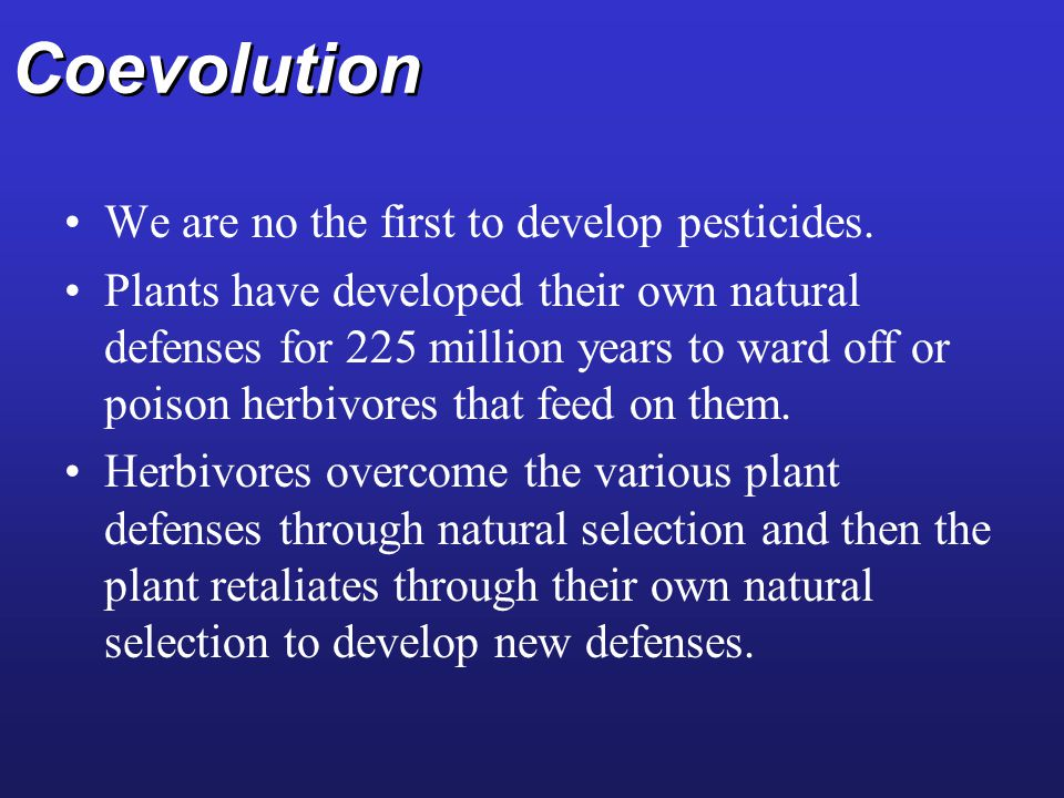Coevolution We are no the first to develop pesticides.