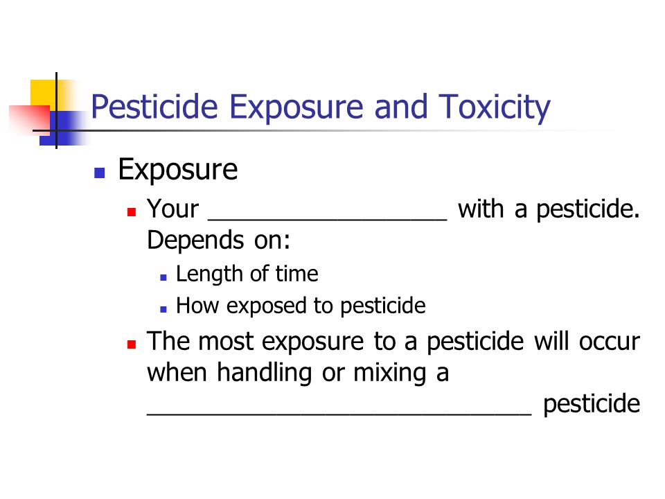 Pesticide Exposure and Toxicity Exposure Your ____________________ with a pesticide.