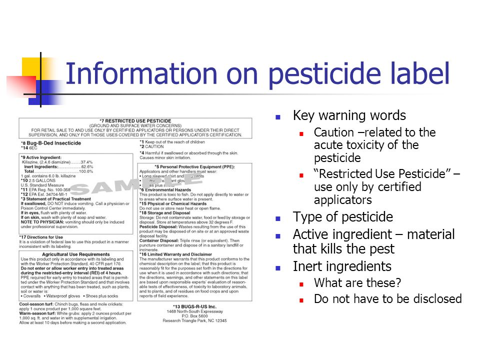"Information on pesticide label Key warning words Caution –related to the acute toxicity of the pesticide ""Restricted Use Pesticide"" – use only by cert"