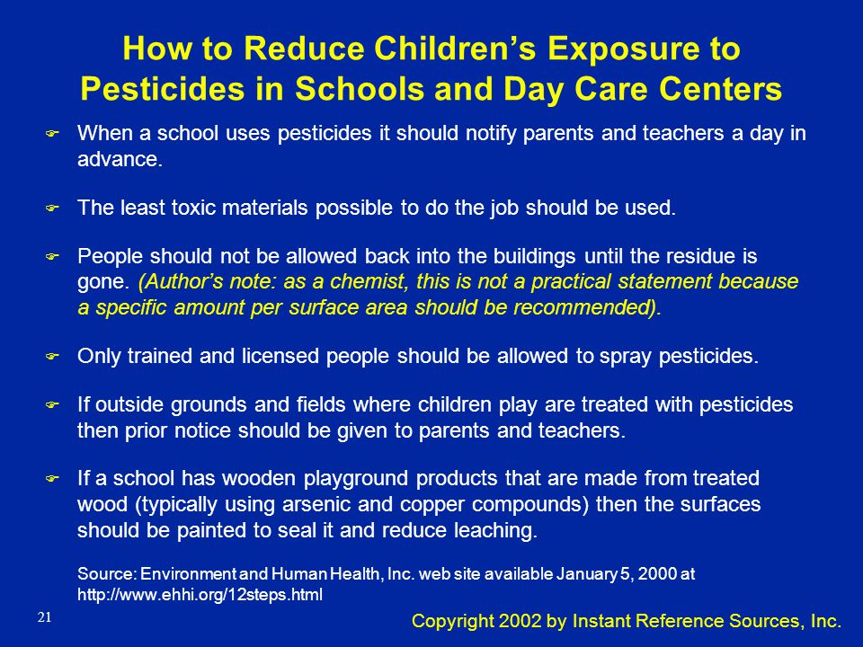 Copyright 2002 by Instant Reference Sources, Inc. 20 Examples of Exposure to Pesticides at Schools F Many schools and day care centers are regularly s