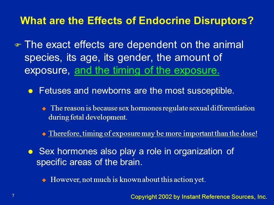 Copyright 2002 by Instant Reference Sources, Inc. 6 What are Endocrine Disrupting Chemicals (EDCs) F They are synthetic and naturally occurring chemic