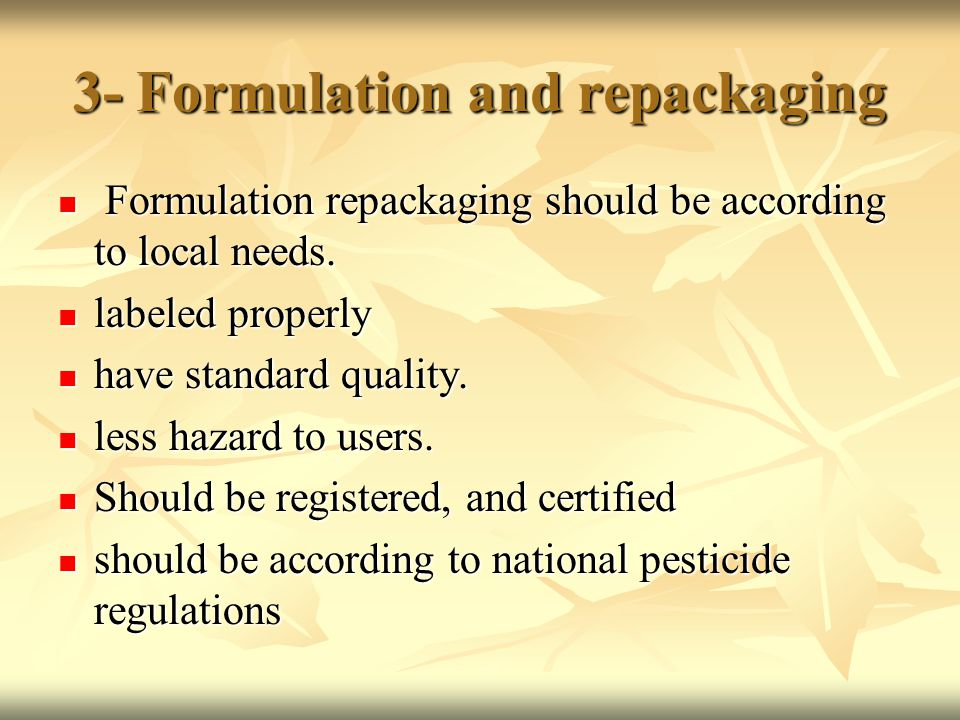 3- Formulation and repackaging Formulation repackaging should be according to local needs.