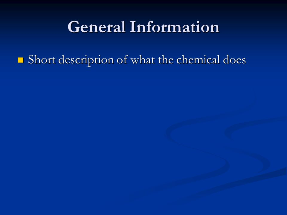 General Information Short description of what the chemical does Short description of what the chemical does