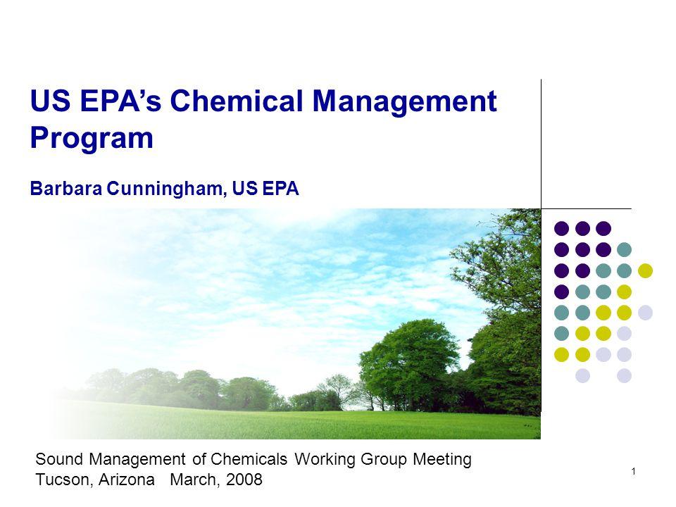 1 US EPA's Chemical Management Program Barbara Cunningham, US EPA Sound Management of Chemicals Working Group Meeting Tucson, Arizona March, 2008