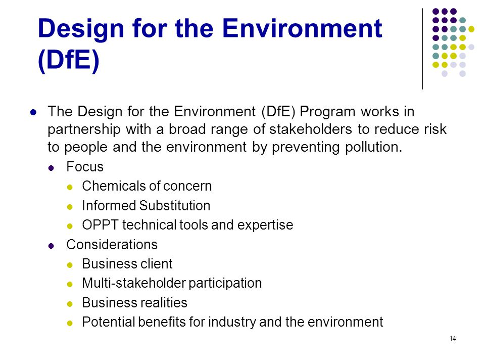 14 Design for the Environment (DfE) The Design for the Environment (DfE) Program works in partnership with a broad range of stakeholders to reduce risk to people and the environment by preventing pollution.
