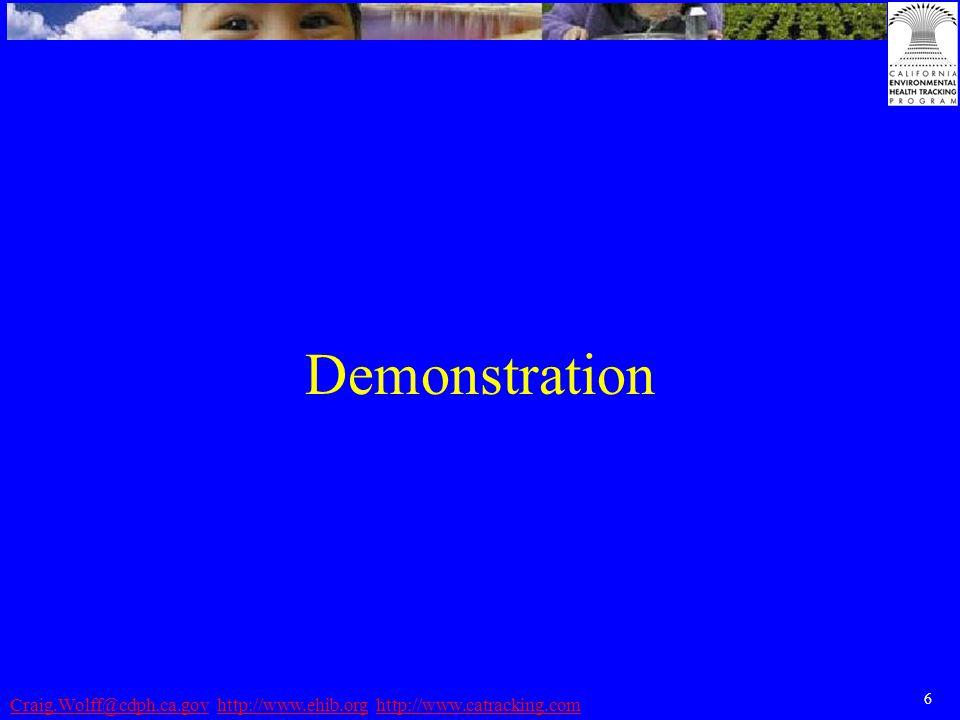 6 Craig.Wolff@cdph.ca.govCraig.Wolff@cdph.ca.gov http://www.ehib.org http://www.catracking.comhttp://www.ehib.orghttp://www.catracking.com Demonstration