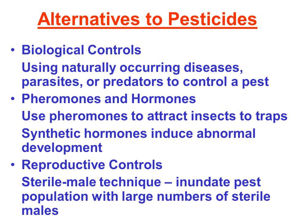 Alternatives to Pesticides Biological Controls Using naturally occurring diseases, parasites, or predators to control a pest Pheromones and Hormones U