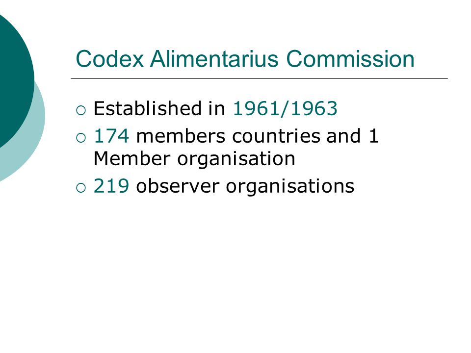 Codex Alimentarius Commission  Established in 1961/1963  174 members countries and 1 Member organisation  219 observer organisations