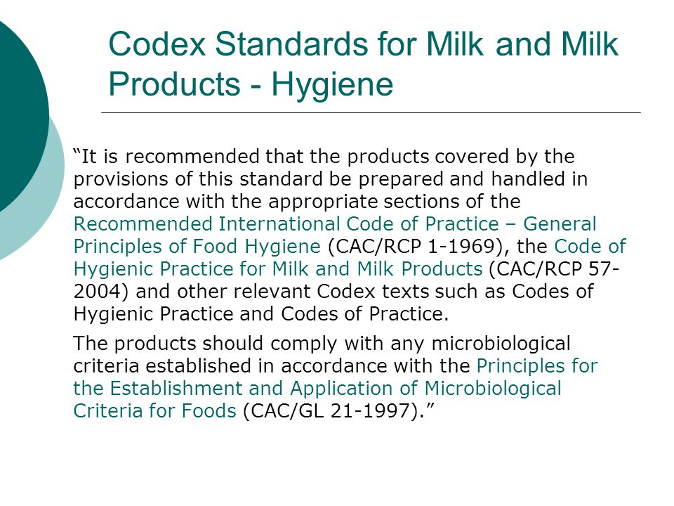 Codex Standards for Milk and Milk Products – Ongoing work and Outstanding issues Ongoing work  Export certificate for milk and milk products  Fermented milk drinks  Processed cheese Oustanding issues  Food labelling provisions of revised individual cheese standards (country of origin)  New work on elaboration of a Standard for Parmesan cheese