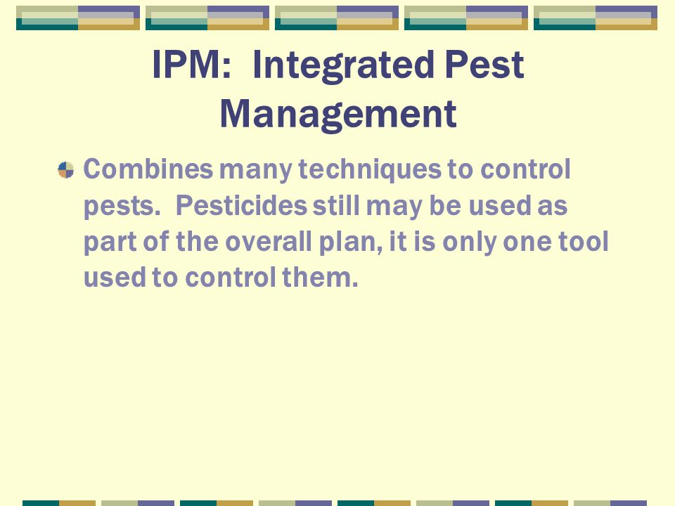IPM: Integrated Pest Management Combines many techniques to control pests.