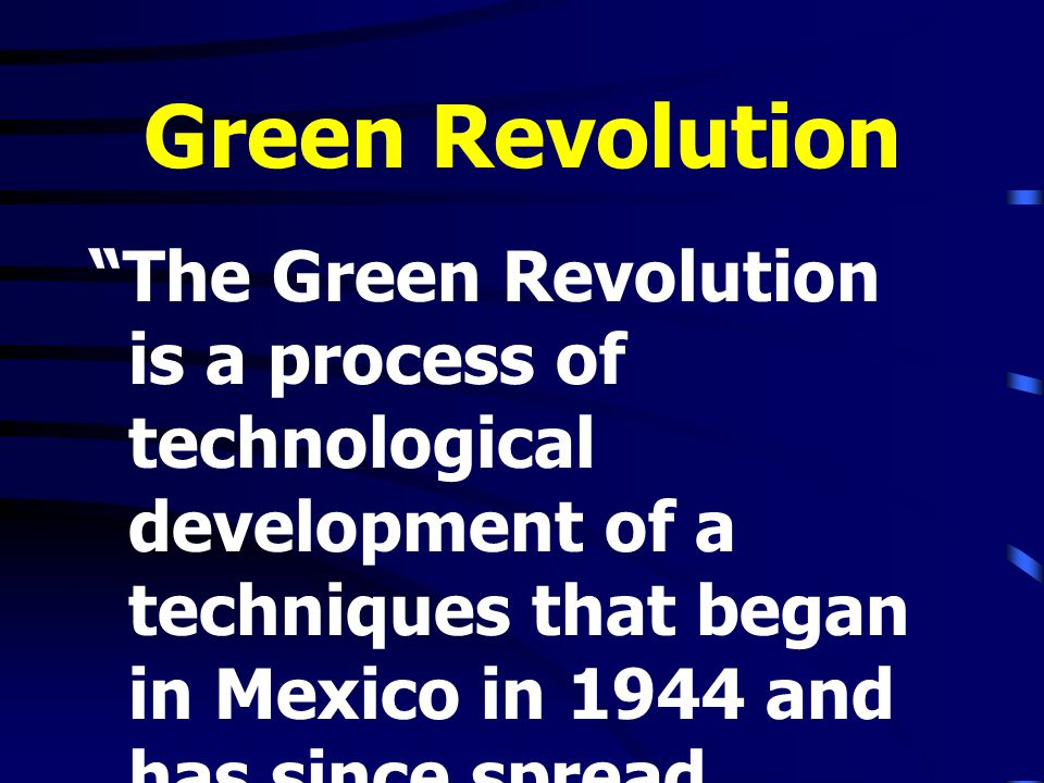 Green Revolution The Green Revolution is a process of technological development of a techniques that began in Mexico in 1944 and has since spread throughout the world