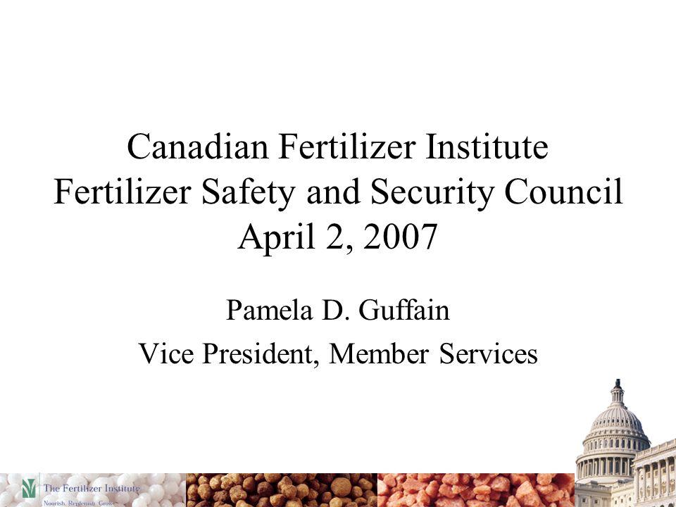 Canadian Fertilizer Institute Fertilizer Safety and Security Council April 2, 2007 Pamela D.