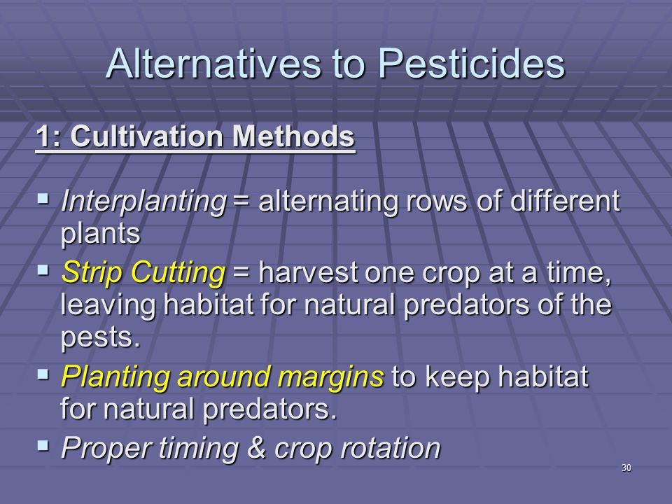 1: Cultivation Methods  Interplanting = alternating rows of different plants  Strip Cutting = harvest one crop at a time, leaving habitat for natura