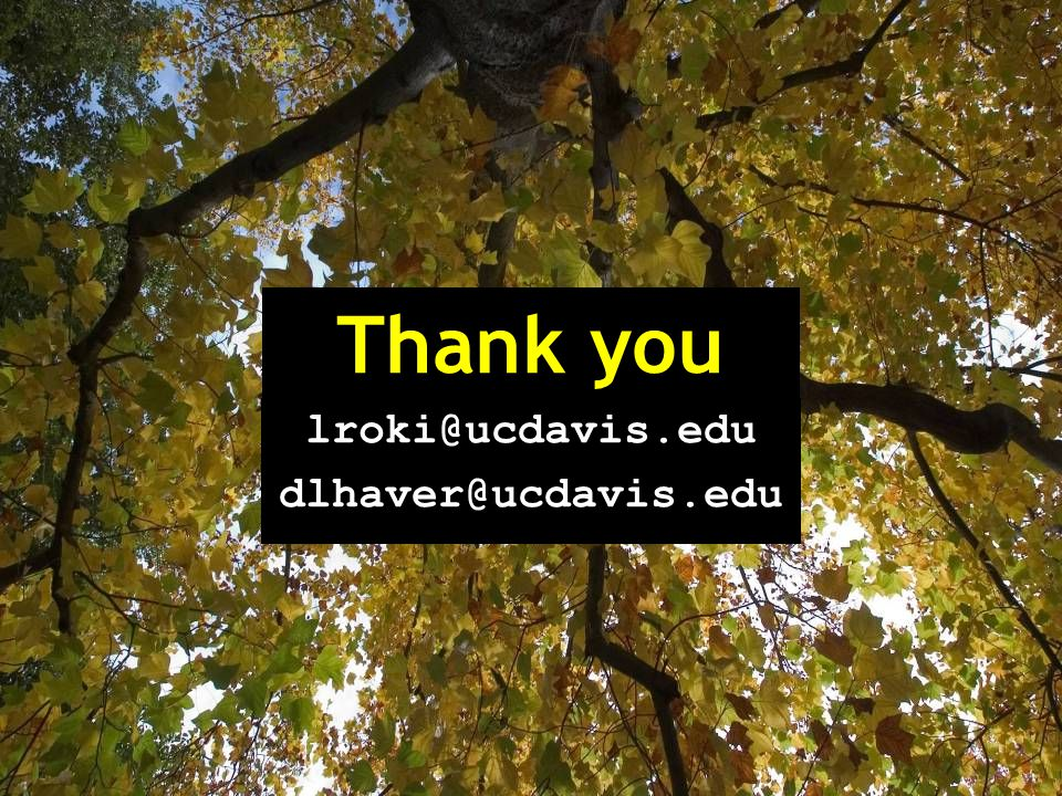 Thank you lroki@ucdavis.edu dlhaver@ucdavis.edu