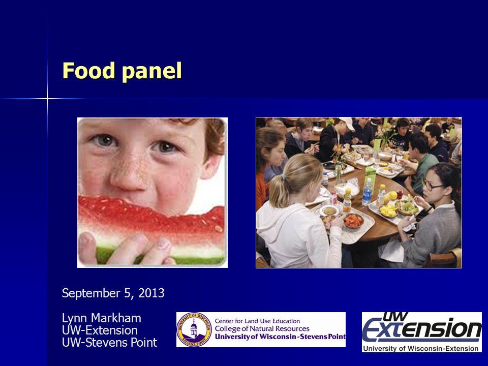 Food panel September 5, 2013 Lynn Markham UW-Extension UW-Stevens Point