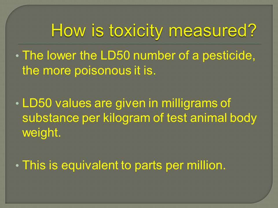 The lower the LD50 number of a pesticide, the more poisonous it is.