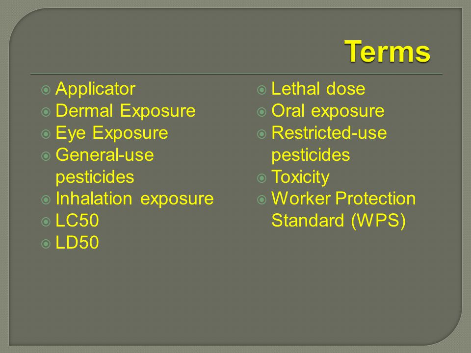  Applicator  Dermal Exposure  Eye Exposure  General-use pesticides  Inhalation exposure  LC50  LD50  Lethal dose  Oral exposure  Restricted-use pesticides  Toxicity  Worker Protection Standard (WPS)