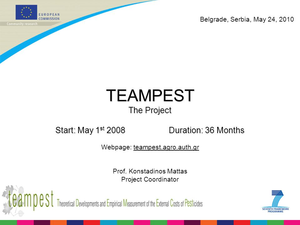 TEAMPEST The Project Start: May 1 st 2008 Duration: 36 Months Webpage: teampest.agro.auth.gr Prof. Konstadinos Mattas Project Coordinator Belgrade, Se