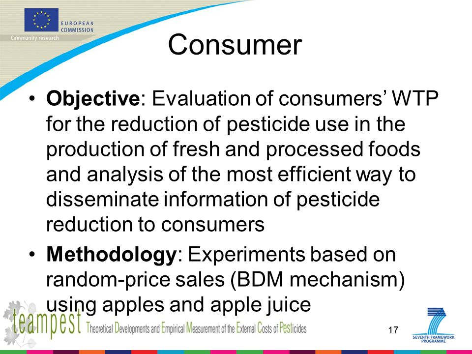 17 Consumer Objective: Evaluation of consumers' WTP for the reduction of pesticide use in the production of fresh and processed foods and analysis of