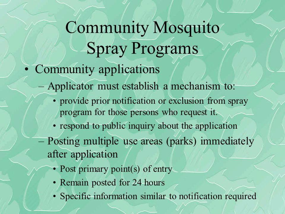 Community Mosquito Spray Programs Community applications –Applicator must establish a mechanism to: provide prior notification or exclusion from spray program for those persons who request it.