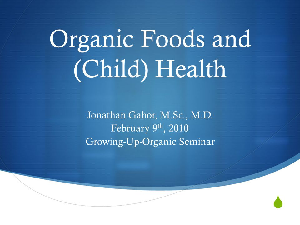  Organic Foods and (Child) Health Jonathan Gabor, M.Sc., M.D.