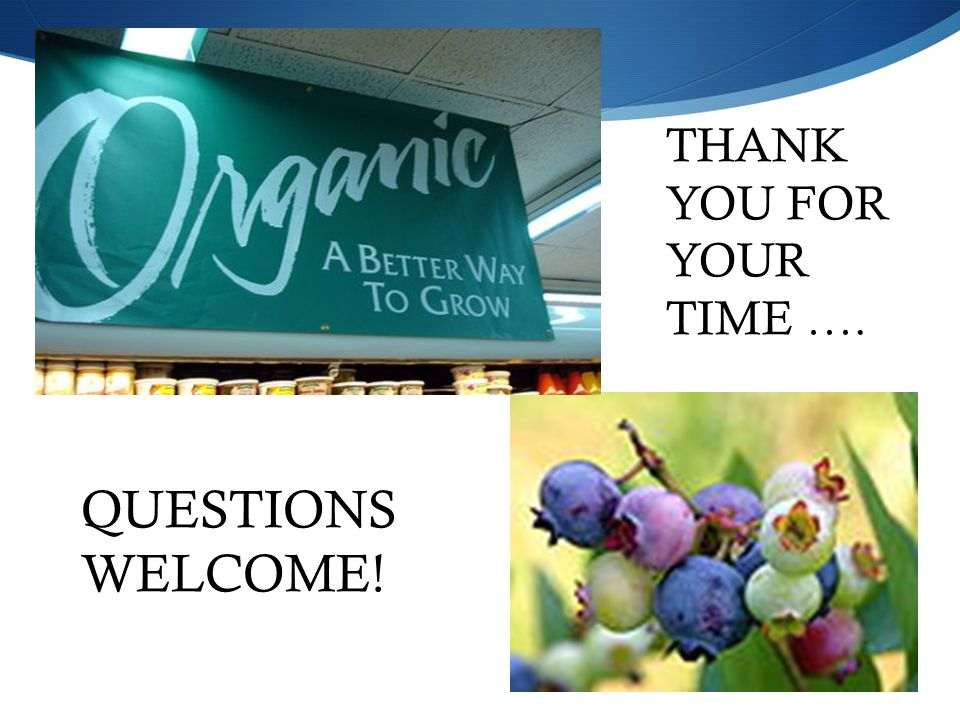 THANK YOU FOR YOUR TIME …. QUESTIONS WELCOME!