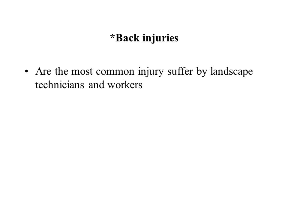 *Back injuries Are the most common injury suffer by landscape technicians and workers