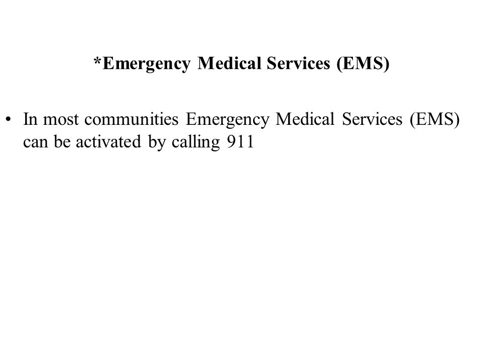 *Emergency Medical Services (EMS) In most communities Emergency Medical Services (EMS) can be activated by calling 911