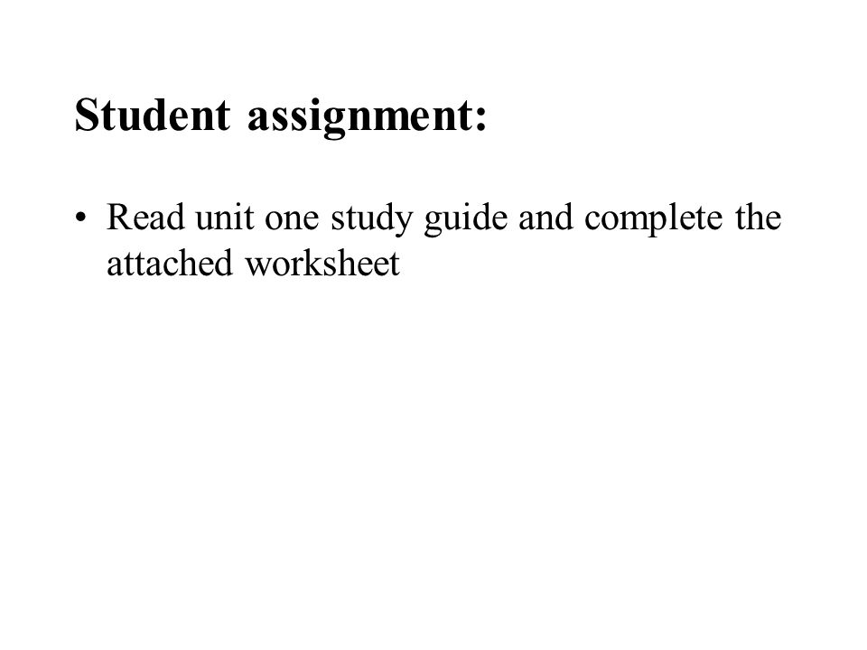 Student assignment: Read unit one study guide and complete the attached worksheet