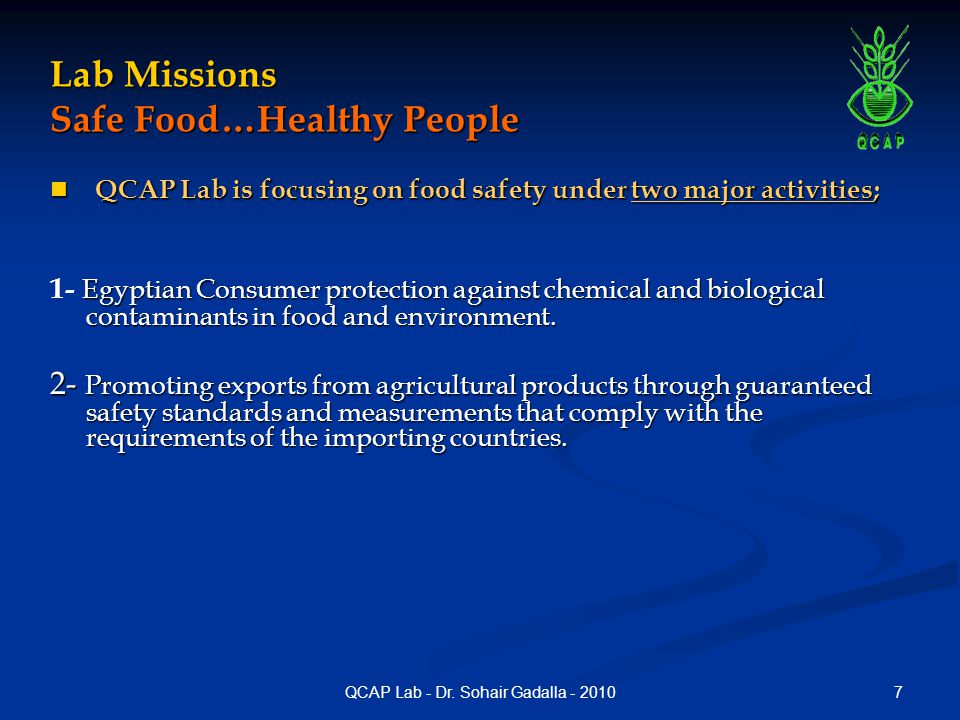 7QCAP Lab - Dr. Sohair Gadalla - 2010 Lab Missions Safe Food…Healthy People QCAP Lab is focusing on food safety under two major activities; QCAP Lab i