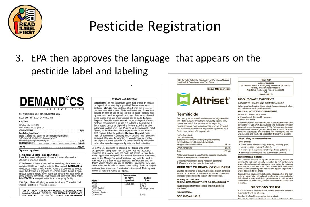 Reading the Pesticide Label Prior to Application: determine if the product is registered for the site, when to apply, safety measures required, proper application rate, use restrictions, proper application method(s), and special instructions Prior to Storage and Disposal: learn where and how to store the product, where not to store it, and how to dispose of the excess pesticide and container