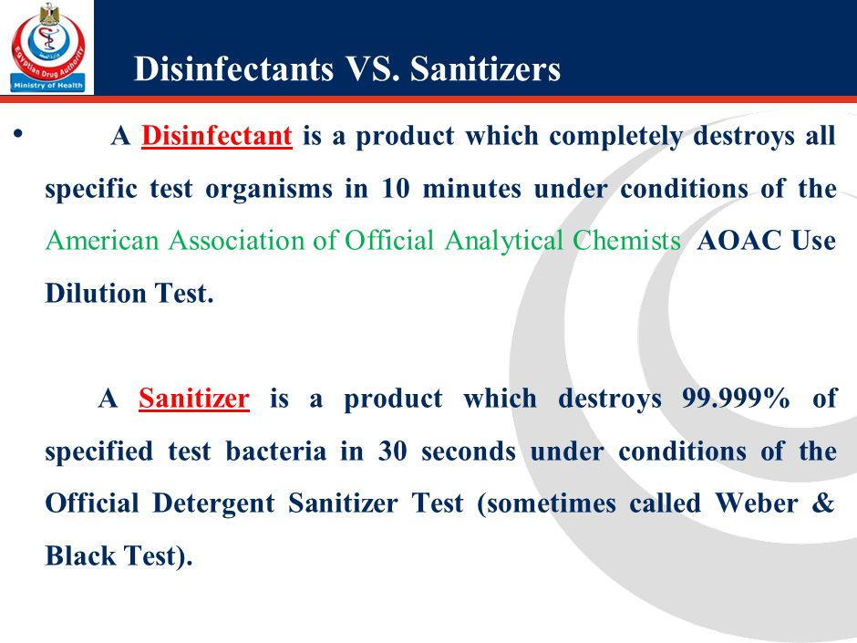 Disinfectants VS. Sanitizers A Disinfectant is a product which completely destroys all specific test organisms in 10 minutes under conditions of the A