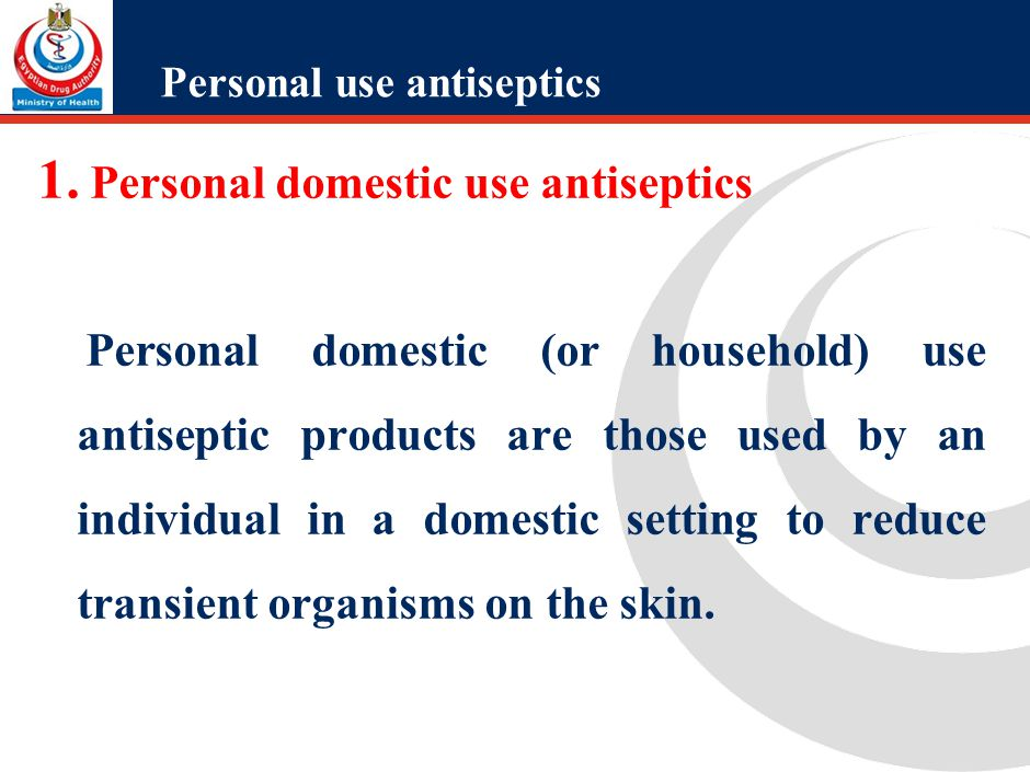 Personal use antiseptics This includes, but may not be limited to, consumer-use first aid antiseptics for application in cleansing minor wounds, self- administered pre-injection or ear piercing.
