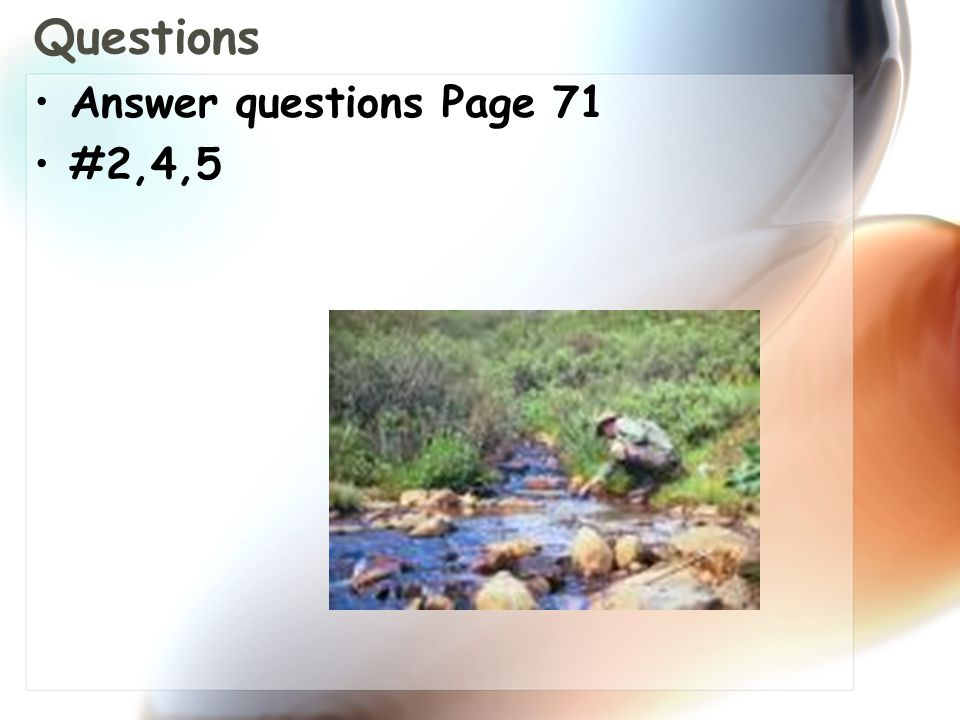 Questions Answer questions Page 71 #2,4,5